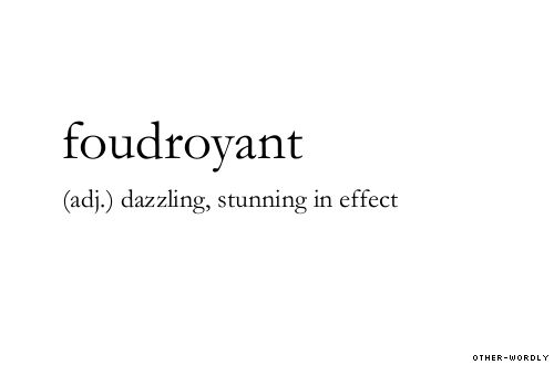 pronunciation | (FOO-droi-YAANT)                        #foudroyant, adjective, origin: french, words, otherwordly, thunder, lightning, dazzling, stunning, F, definitions,