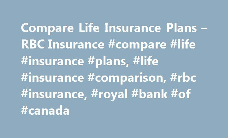 Compare Life Insurance Plans – RBC Insurance #compare #life #insurance #plans, #life #insurance #comparison, #rbc #insurance, #royal #bank #of #canada http://papua-new-guinea.remmont.com/compare-life-insurance-plans-rbc-insurance-compare-life-insurance-plans-life-insurance-comparison-rbc-insurance-royal-bank-of-canada/  # Compare Life Insurance Plans Want an easy and affordable way to protect your family's financial future and need under $500,000 in coverage. Want an easy and convenient way…