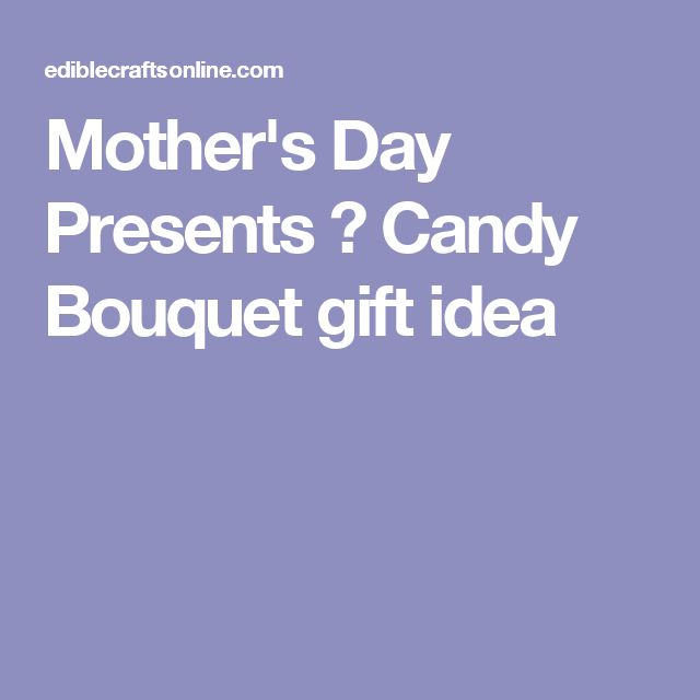 Mother's Day Presents – Candy Bouquet gift idea