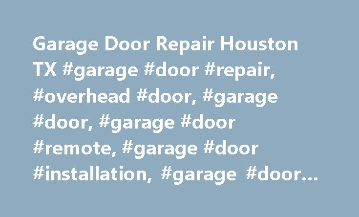 Garage Door Repair Houston TX #garage #door #repair, #overhead #door, #garage #door, #garage #door #remote, #garage #door #installation, #garage #door #opener http://louisiana.remmont.com/garage-door-repair-houston-tx-garage-door-repair-overhead-door-garage-door-garage-door-remote-garage-door-installation-garage-door-opener/  # Garage Door Repair Houston, TX Trusted Garage Door Service Company Houston We are a trusted garage door repair service in Houston specializing in fixing any problem…