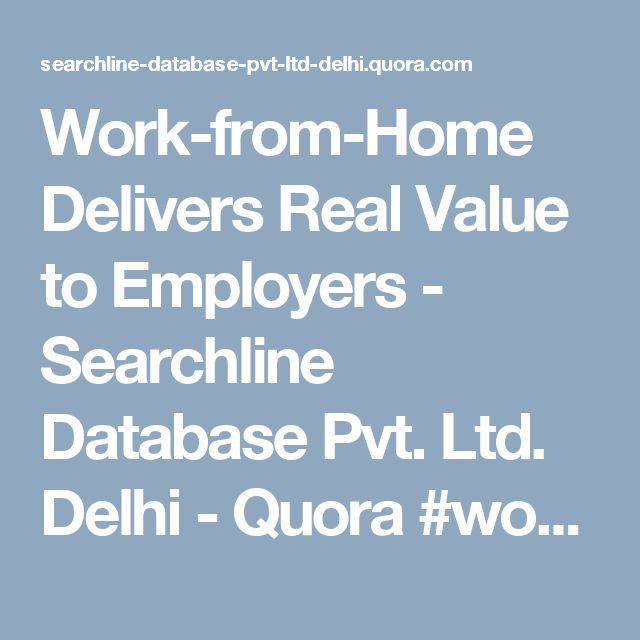 Work-from-Home Delivers Real Value to Employers - Searchline Database Pvt. Ltd. Delhi - Quora  #workfromhome  #workathome  #makemoneyfromhome  #workingmom #ahmedabad #pune #delhi #mumbai #india