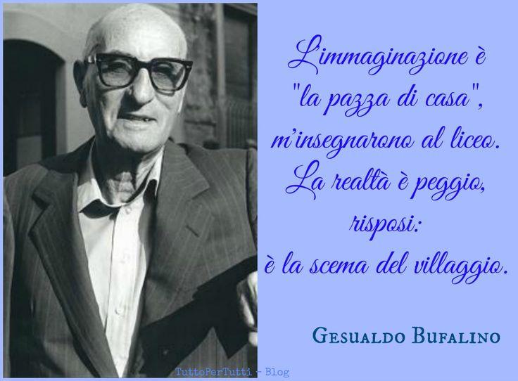 GESUALDO BUFALINO (Comiso, 15 novembre 1920 – Vittoria, 14 giugno 1996)... TRA IMMAGINAZIONE E REALTà troviamo i sognatori....