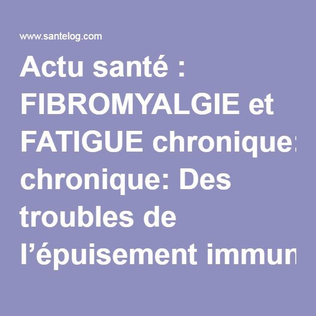 Actu santé : FIBROMYALGIE et FATIGUE chronique: Des troubles de l'épuisement immunitaire?