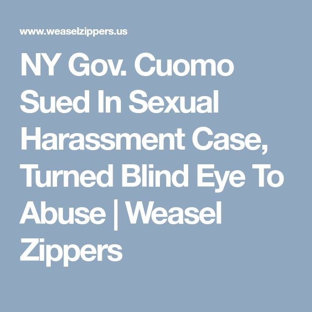 NY Gov. Cuomo Sued In Sexual Harassment Case, Turned Blind Eye To Abuse | Weasel Zippers