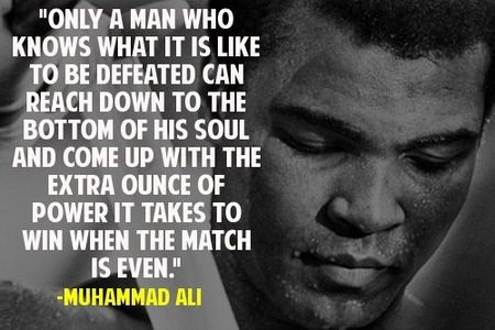 Muhammad Ali Quote: Only A man Who Knows What It Is Like To Be Defeated Can Reach Down To The Bottom Of His Soul And Come Up With The Extra ...