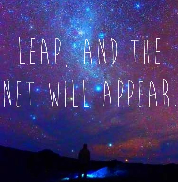 "Love this quote. ""Leap and the net will appear."" #quotes #love #faith"