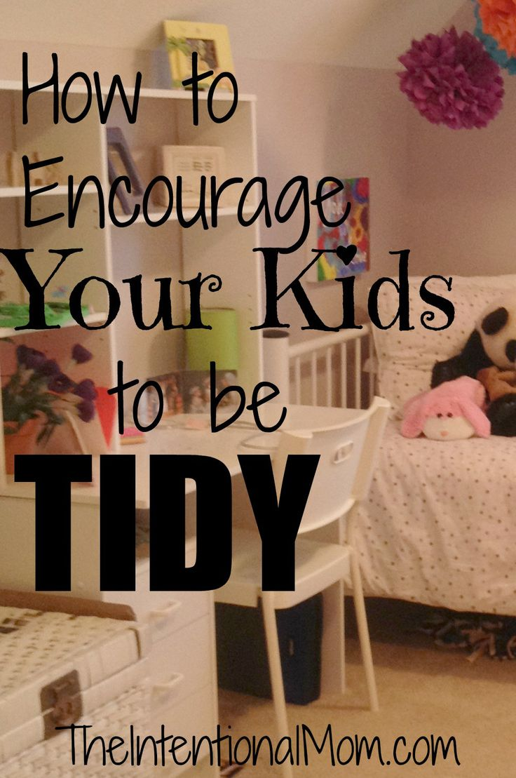 """Encourage your kids to be tidy - """"Set a good example of keeping things picked up. Teach them how to care for their things.  From a young age, teach your child to pick up after themselves... """""""