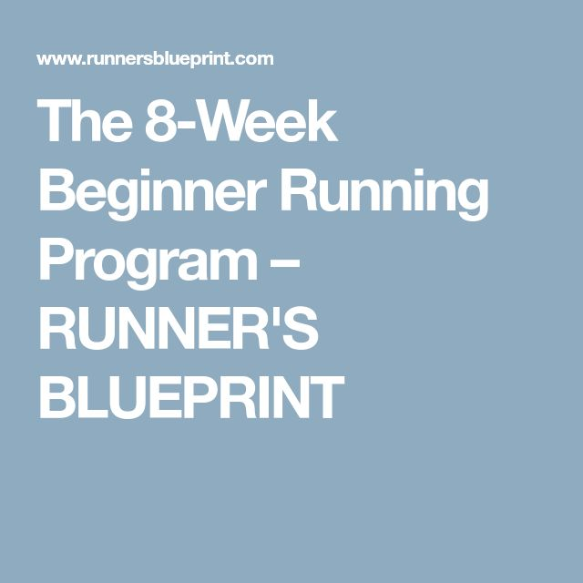 The 8-Week Beginner Running Program – RUNNER'S BLUEPRINT