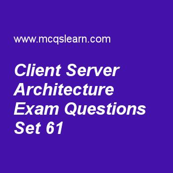 Practice test on client server architecture, DBMS quiz 61 online. Practice database management system exam's questions and answers to learn client server architecture test with answers. Practice online quiz to test knowledge on client server architecture, relational model concepts, binary relational operation: join and division, database approach characteristics, specialization and generalization worksheets. Free client server architecture test has multiple choice questions as handling of...
