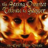 The Evil You Dread: The String Quartet Tribute to Slayer [CD]