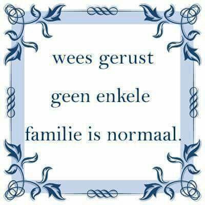Wees gerust... geen enkele familie is normaal.