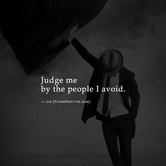 Judge me by the people I avoid. via (http://ift.tt/2cdlN21)