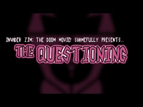 The Questioning - Invader ZIM: The DOOM Movie! (audio/video corrected) - YouTube