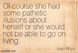 """... or she would not be albe to go on living"" -Jean Rhys"