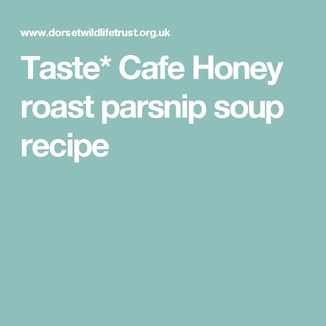 Taste* Cafe Honey roast parsnip soup recipe