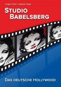 Studio Babelsberg - Das deutsche Hollywood - Isabella Fetzer, Holger Hühn: 2012 feiert das Studio Babelsberg sein 100-jähriges Jubiläum. #Film #Filmgeschichte #Babelsberg #Hollywood #eBook 4,99€ https://www.epubli.de/shop/buch/Studio-Babelsberg-Holger-H%C3%BChn-9783844217827/13582