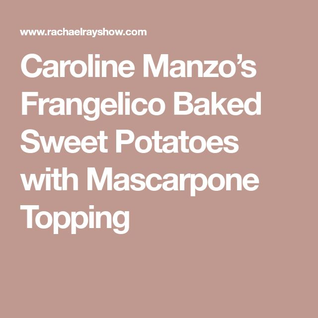 Caroline Manzo's Frangelico Baked Sweet Potatoes with Mascarpone Topping