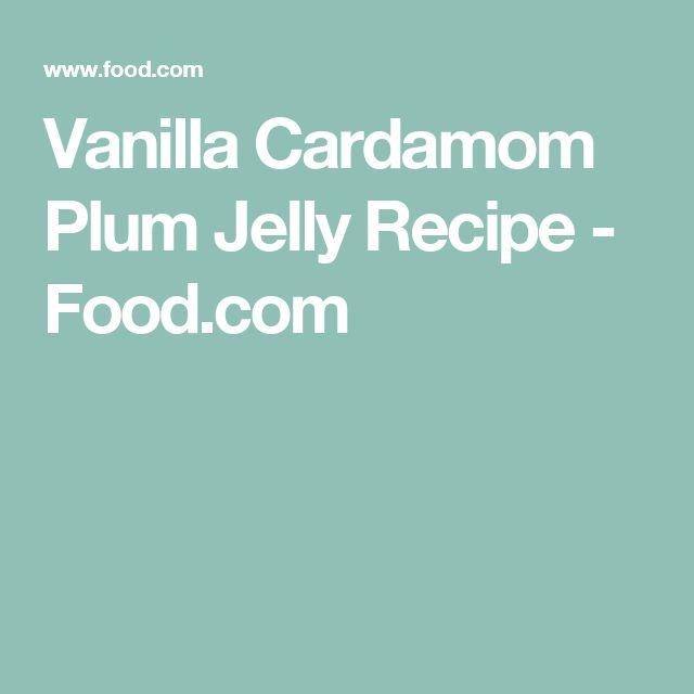 Vanilla Cardamom Plum Jelly Recipe - Food.com
