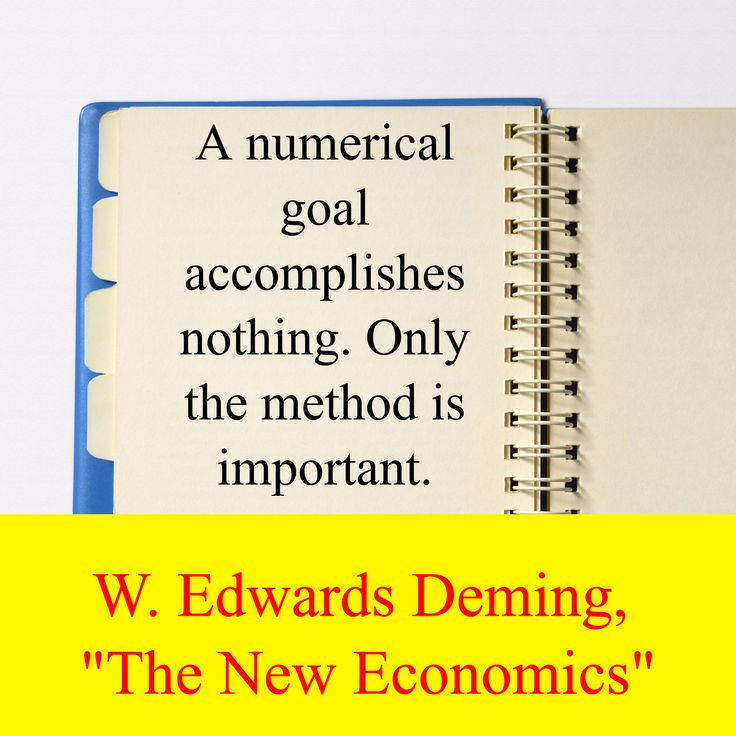 """W. Edwards Deming,  """"The New Economics"""" / A numerical goal accomplishes nothing. Only the method is important."""
