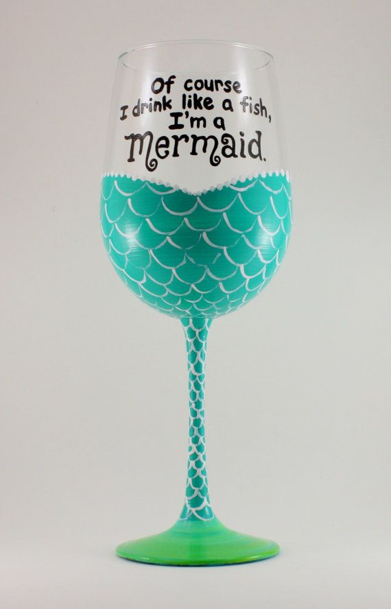 mermaid wne glass of course i drink like a fish im a mermaid beach house surfer girl nautical fun wine glass hand painted - Wine Glass Design Ideas