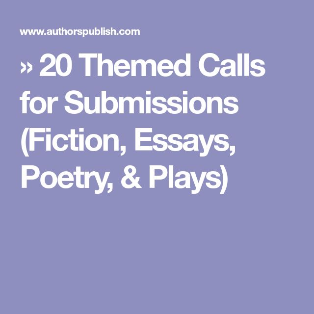 » 20 Themed Calls for Submissions (Fiction, Essays, Poetry, & Plays)
