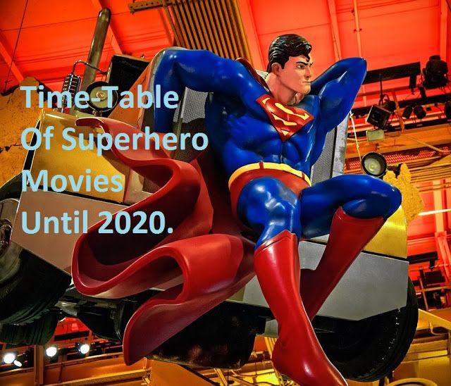 Superhero Movies Timetable Until 2020.