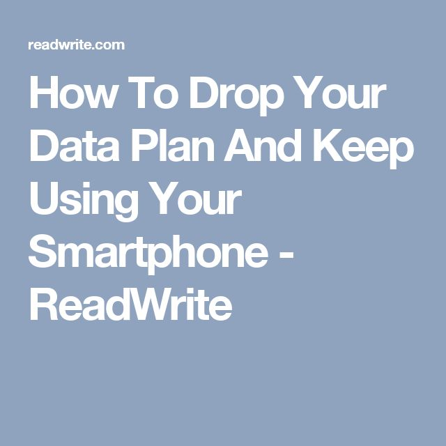 How To Drop Your Data Plan And Keep Using Your Smartphone - ReadWrite