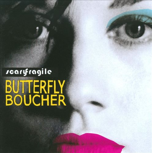 Butterfly Boucher - Scary Fragile