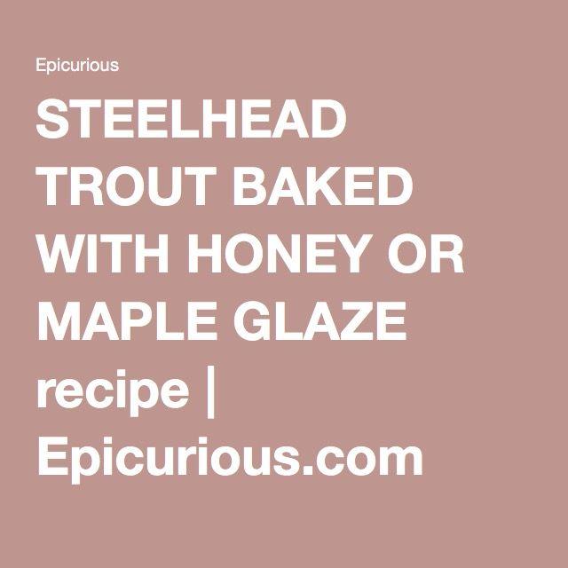 STEELHEAD TROUT BAKED WITH HONEY OR MAPLE GLAZE recipe | Epicurious.com