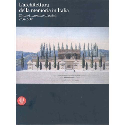 AA.VV, L'ARCHITETTURA DELLA MEMORIA IN ITALIA. Cimiteri, monumenti e città 1750-1939, Skira, 2007