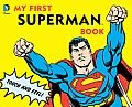 My First Superman Book by Superman: The first book every comic book geek Dad will want to read to his child! And the first-ever touch-and-feel Superman book. Each of 6 spreads in this irresistibly cool package features classic Superman art and a special interactive feature. Budding Superman fans can:  tap...