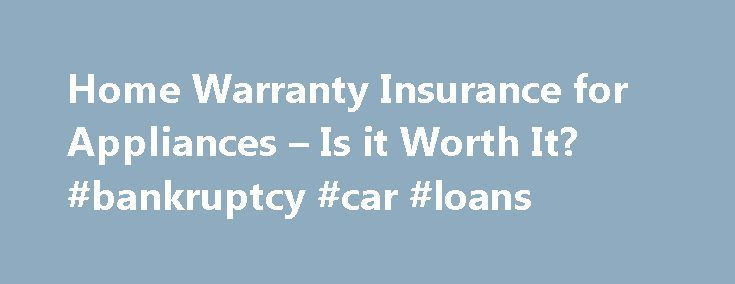 Home Warranty Insurance for Appliances – Is it Worth It? #bankruptcy #car #loans http://insurances.remmont.com/home-warranty-insurance-for-appliances-is-it-worth-it-bankruptcy-car-loans/  #home appliance insurance # Home Warranty Insurance for Appliances – Is it Worth It. Q: I need some insurance for my appliances. What is the best home warranty insurance with no hassles. Is home warranty insurance a rip-off? A: To get the best coverage, first examine your house and the age of the built-in…
