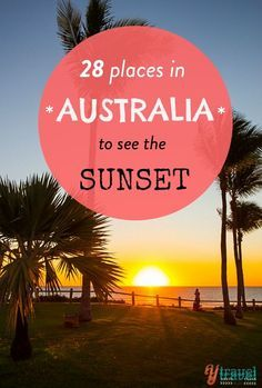 There are endless places in Australia to take in a sunset, some better than others. Here is my list of 28 places from our 18 month road trip.