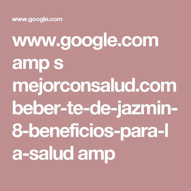www.google.com amp s mejorconsalud.com beber-te-de-jazmin-8-beneficios-para-la-salud amp