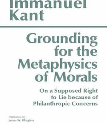Grounding For The Metaphysics Of Morals By James W. Ellington PDF