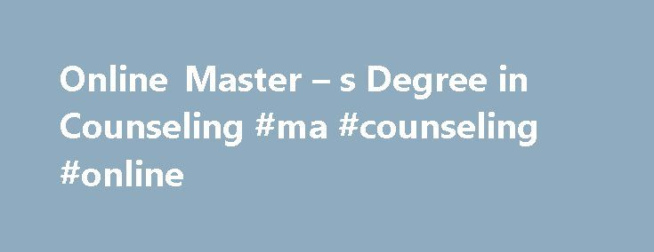 Online Master – s Degree in Counseling #ma #counseling #online http://connecticut.remmont.com/online-master-s-degree-in-counseling-ma-counseling-online/  # Counseling MA Online Graduate Degree in Counseling (M.A.) COUNSELING MAJOR Whether one's goal is to become a licensed professional counselor or a lay counselor in ministry, Crown s 60-hour online Masters Degree in Counseling is designed to equip students with the necessary skills to effectively help people in need. This degree satisfies…