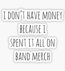 Spent All My Money On Band Merch by despresso