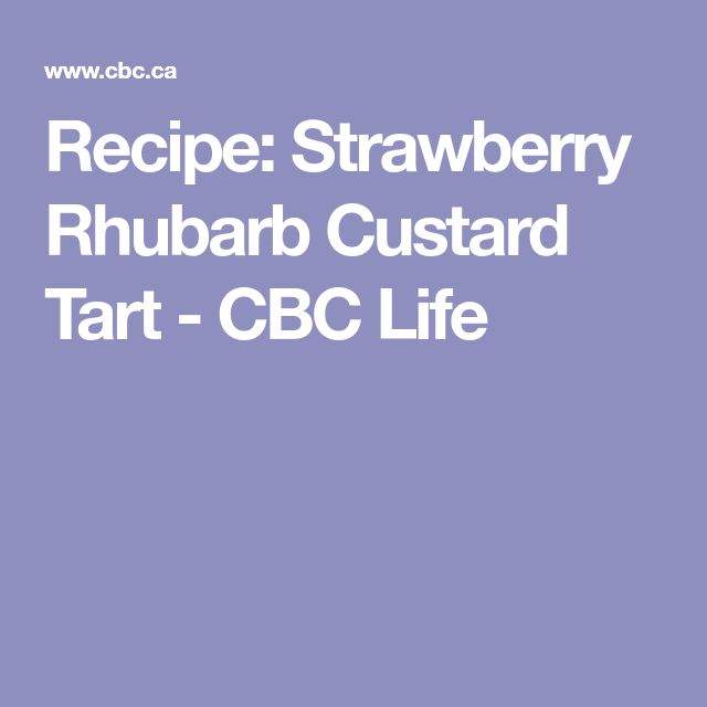 Recipe: Strawberry Rhubarb Custard Tart - CBC Life