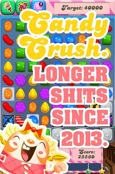 Candy Crush. loL I'm way too addicted to this game right now