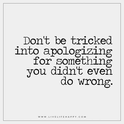 Don't Be Tricked into Apologizing for Something (Live Life Happy)