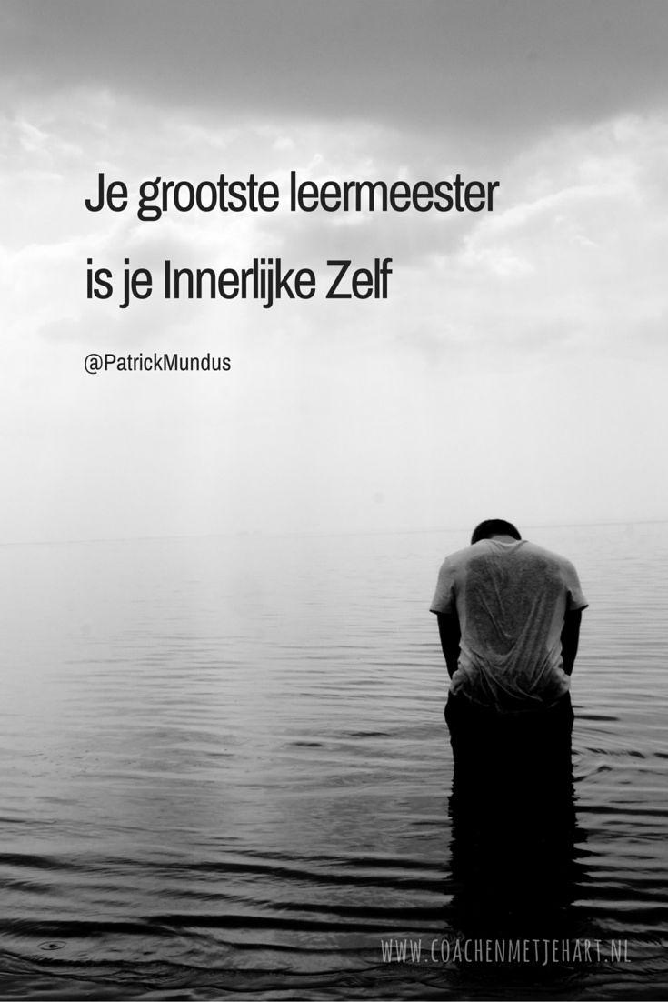 Je grootste leermeester is je Innerlijke Zelf...