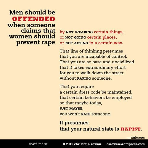 Men should be offended… this is so important for women to understand as well! Don't give in to rape culture!! It's what we were all raised with but that doesn't mean we have to keep believing it!