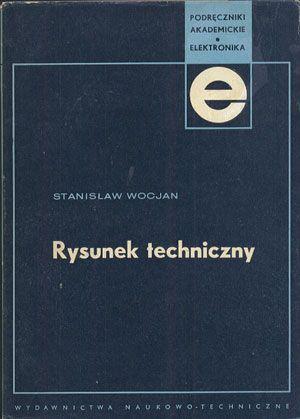 Rysunek techniczny, Stanisław Wocjan, Wydawnictwa Naukowo-Techniczne, 1971, http://www.antykwariat.nepo.pl/rysunek-techniczny-stanislaw-wocjan-p-13772.html