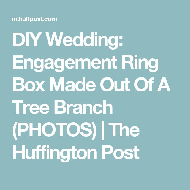 DIY Wedding: Engagement Ring Box Made Out Of A Tree Branch (PHOTOS) | The Huffington Post