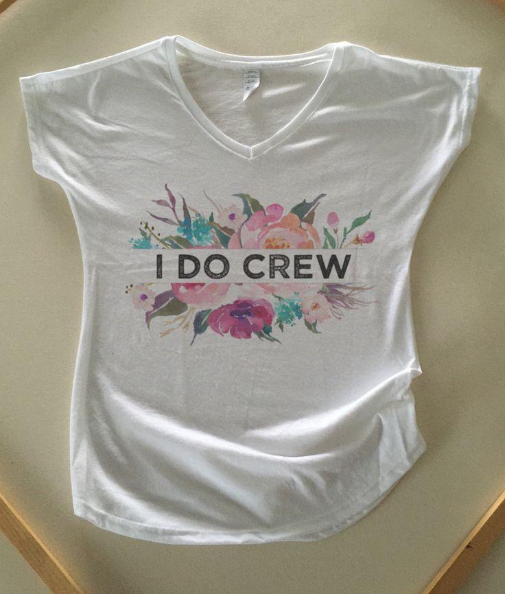 I do Crew - Wedding Bridesmaids shirts, Bachelorette Shirts, bachelorette party, bridesmaids gift, bridesmaid tee, Maid of Honor gift