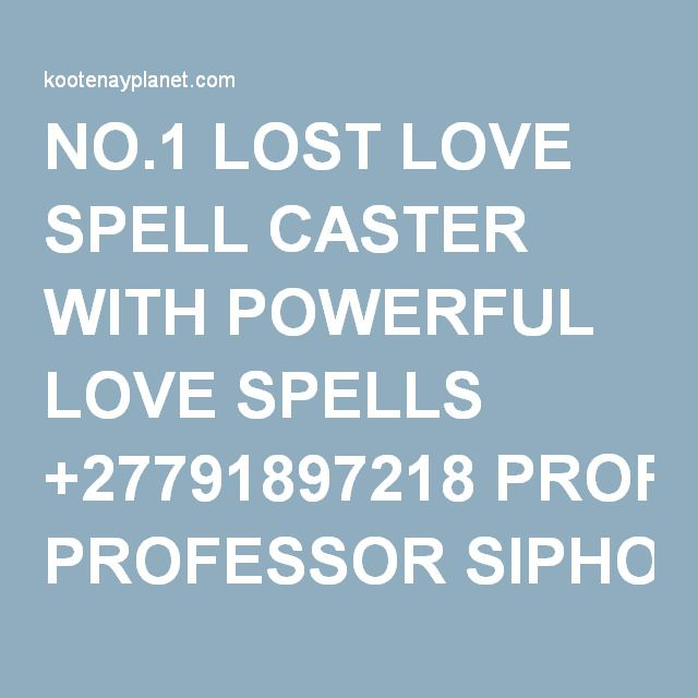 NO.1 LOST LOVE SPELL CASTER WITH POWERFUL LOVE SPELLS +27791897218 PROFESSOR SIPHO 24 hrs results | Kootenay Planet