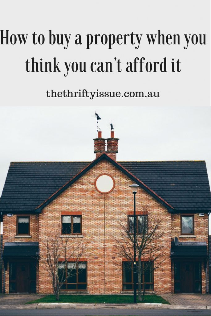 How to buy a property when you think you can't afford it