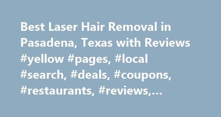Best Laser Hair Removal in Pasadena, Texas with Reviews #yellow #pages, #local #search, #deals, #coupons, #restaurants, #reviews,… http://nebraska.remmont.com/best-laser-hair-removal-in-pasadena-texas-with-reviews-yellow-pages-local-search-deals-coupons-restaurants-reviews/  # About Search Results YP – The Real Yellow Pages SM – helps you find the right local businesses to meet your specific needs. Search results are sorted by a combination of factors to give you a set of choices in response…