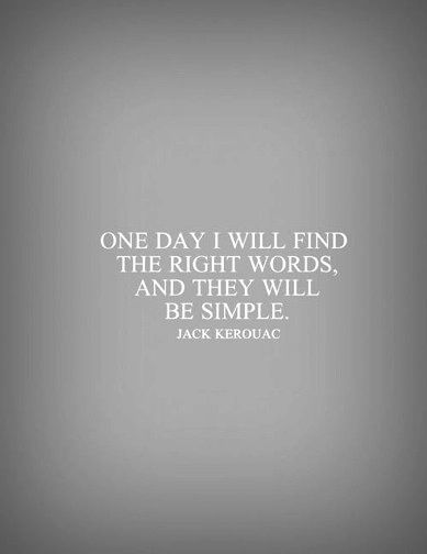 One day I'll find the right words...