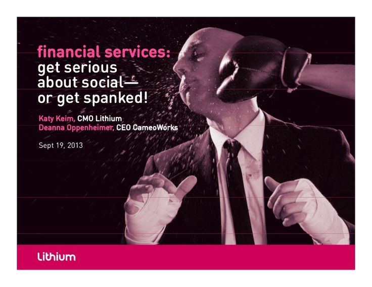 Hey, Financial Services - Get Serious About Social, or Get Spanked! by Lithium via slideshare